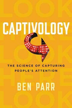Captivology: The Science Of Capturing People