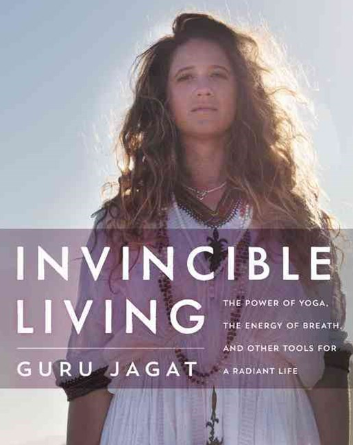 Invincible Living: The Technology of Yoga, the Power of Breath, and Other Tools to Amplify Your Life