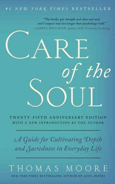 Care Of The Soul, Twenty-Fifth Anniversary Edition: A Guide For Cultivating Depth And Sacredness In Everyday Life