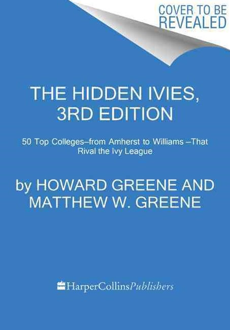 The Hidden Ivies, 3rd Edition: 63 of America's Top Liberal Arts Collegesand Universities