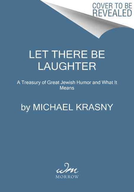 Let There Be Laughter: A Treasury of Great Jewish Humor and What It Means