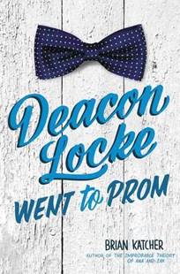 Deacon Locke Went To Prom by Brian Katcher (9780062422521) - HardCover - Modern & Contemporary Fiction General Fiction