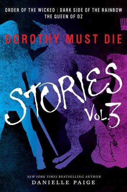 Dorothy Must Die Stories Volume 3 (Order of the Wicked, Dark Side of theRainbow, The Queen of Oz)