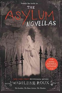 The Asylum Novellas: The Scarlets, The Bone Artists, & The Warden by Madeleine Roux (9780062424464) - PaperBack - Children's Fiction