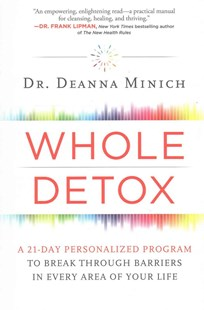 Whole Detox: A 21-day Personalized Program To Break Through Barriers In Every Area Of Your Life by Deanna Minich (9780062426802) - PaperBack - Health & Wellbeing Diet & Nutrition