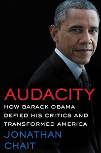 Audacity: How Barack Obama Defied his Critics and Created a Legacy That Will Prevail by Jonathan Chait (9780062426970) - HardCover - History Latin America