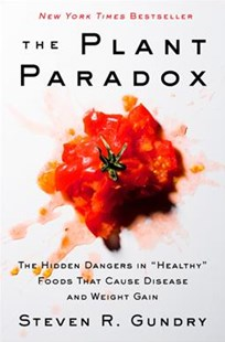 The Plant Paradox by Steven R. Gundry, Olivia Bell Buehl (9780062427137) - HardCover - Health & Wellbeing Diet & Nutrition