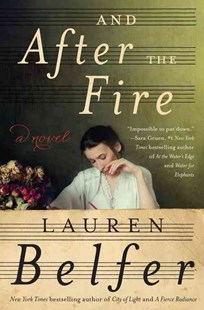 And after the Fire by Lauren Belfer (9780062428516) - HardCover - Historical fiction