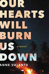Our Hearts Will Burn Us Down: A Novel by Anne Valente (9780062429117) - HardCover - Crime Mystery & Thriller