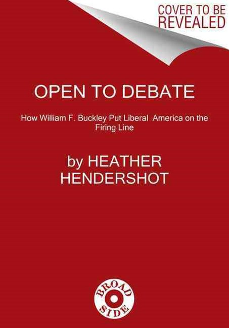 Open to Debate: How William F. Buckley Put Liberal America on the FiringLine