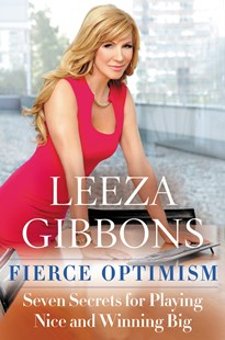 Fierce Optimism: Seven Secrets For Playing Nice And Winning Big by Leeza Gibbons (9780062432537) - PaperBack - Biographies Business