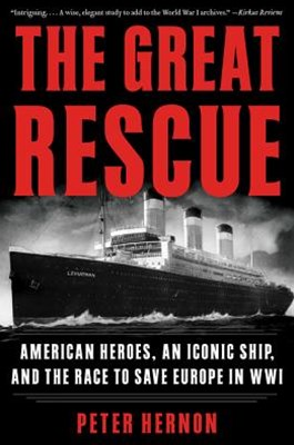 The Great Rescue: American Heroes, an Iconic Ship, and the Race to Save Europe in WWI