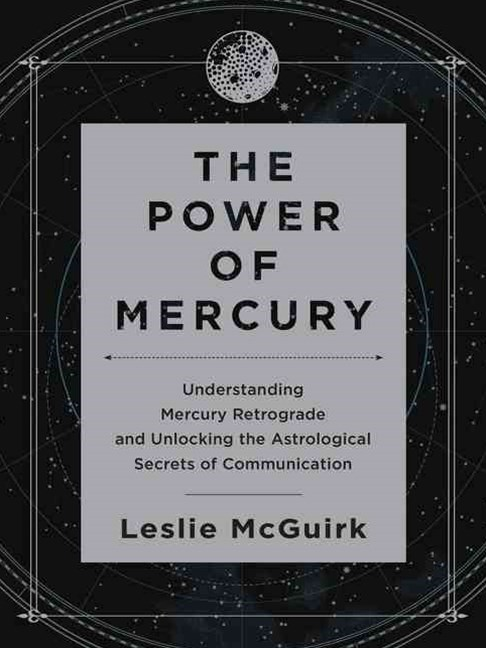 The Power of Mercury: Understanding Mercury Retrograde and Unlocking theAstrological Secrets of Communication