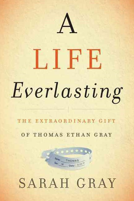 A Life Everlasting: The Extraordinary Gift of Thomas Ethan Gray