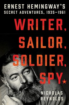Writer, Sailor, Soldier, Spy: Ernest Hemingway