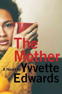 The Mother by Yvvette Edwards (9780062440778) - HardCover - Modern & Contemporary Fiction General Fiction
