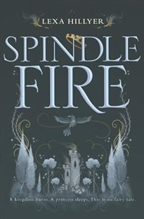 Spindle Fire by Lexa Hillyer (9780062440884) - PaperBack - Young Adult Contemporary