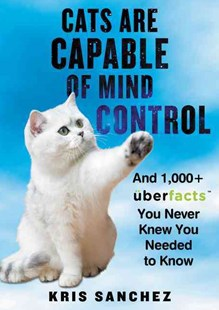 Cats Are Capable of Mind Control: And 1,000+ UberFacts You Never Knew You Needed to Know by Kris Sanchez (9780062441164) - HardCover - Craft & Hobbies Puzzles & Games