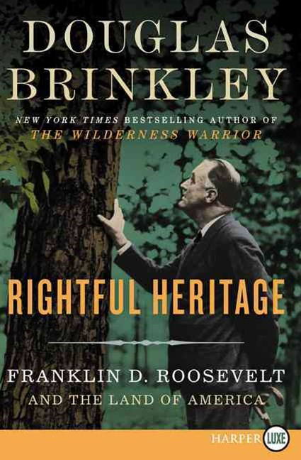 Rightful Heritage: Franklin D. Roosevelt And The Land Of America [Large Print]
