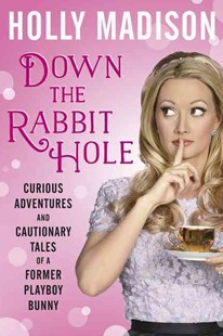 Down the Rabbit Hole: Curious Adventures and Cautionary Tales of a Former Playboy Bunny by Holly Madison (9780062442420) - PaperBack - Biographies General Biographies