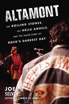 Altamont: The Rolling Stones, The Hells Angels, And The Inside Story Of Rock