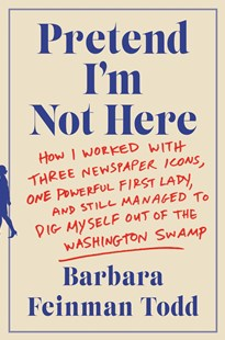 Pretend I'm Not Here by Barbara Feinman Todd (9780062445100) - HardCover - Biographies General Biographies