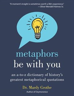 Metaphors Be With You: An A to Z Dictionary of History
