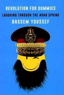Revolution For Dummies: Laughing Through The Arab Spring by Bassem Youssef (9780062446893) - HardCover - Biographies General Biographies