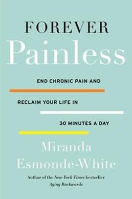 Forever Painless: End Chronic Pain and Reclaim Your Life in 30 Minutes aDay