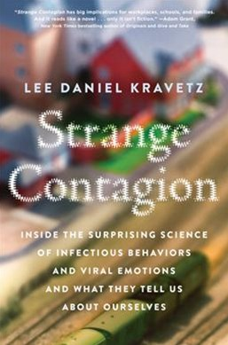 Strange Contagion: Inside the Surprising Science of Infectious Behaviorsand Viral Emotions and What They Tell Us About Ourselves