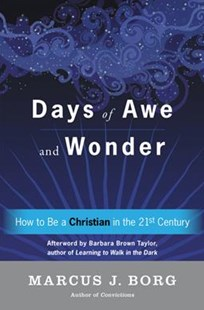 Days Of Awe And Wonder: How To Be A Christian In The Twenty-first Century by Marcus J. Borg (9780062457332) - HardCover - Religion & Spirituality Christianity
