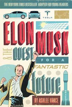Elon Musk and the Quest for a Fantastic Future Young Readers