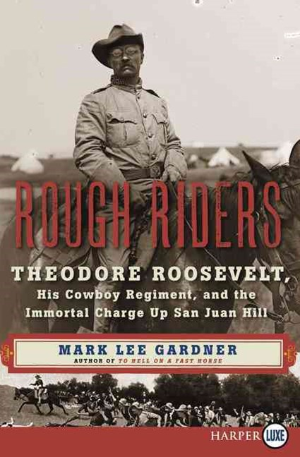 Rough Riders: Theodore Roosevelt, His Cowboy Regiment, and the Immortal Charge Up San Juan Hill [Large Print]