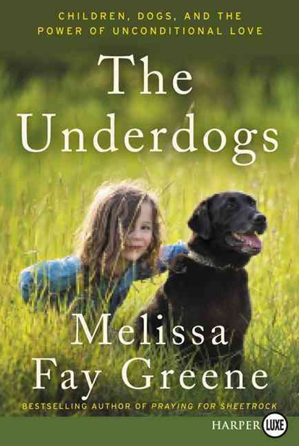 The Underdogs: Children, Dogs, and the Power of Unconditional Love [Large Print]
