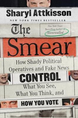 The Smear: How Shady Political Operatives and Fake News Control What YouSee, What You Think, and How You Vote