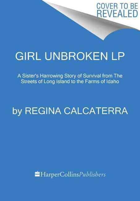 Girl Unbroken: A Sister's Harrowing Story Of Survival From The Streets Of Long Island To The Farms