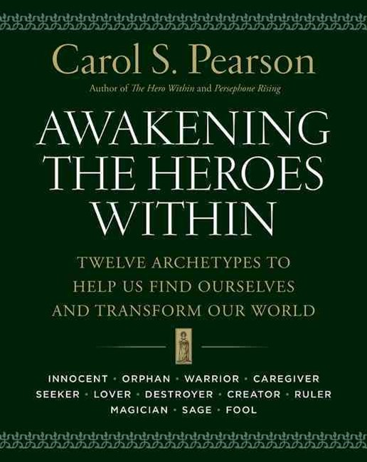 Awakening the Heroes Within: Twelve Archetypes to Help Us Find Ourselvesand Transform Our World