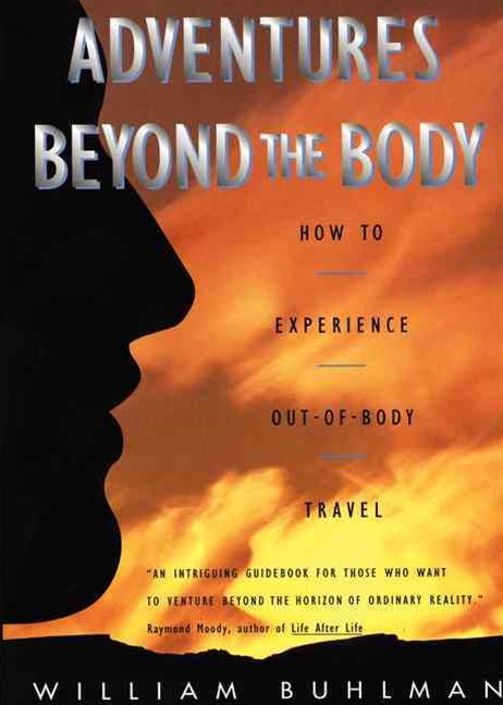 Adventures Beyond the Body: Proving Your Immortality Through Out-Of-BodyTravel