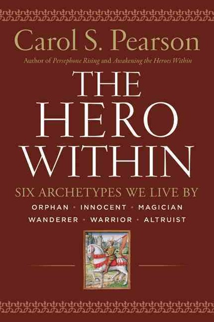 The Hero Within: Six Archetypes We Live By (Revised & Expanded Edition)