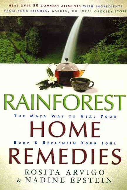 Rainforest Home Remedies The Maya Way To Heal Your Body And Replenish Your Soul