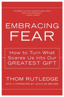 Embracing Fear: How To Turn What Scares Us Into Our Greatest Gift by Thom Rutledge (9780062517753) - PaperBack - Self-Help & Motivation Anxiety