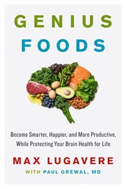 Genius Foods: Become Smarter, Happier, And More Productive, While Protecting Your Brain Health For