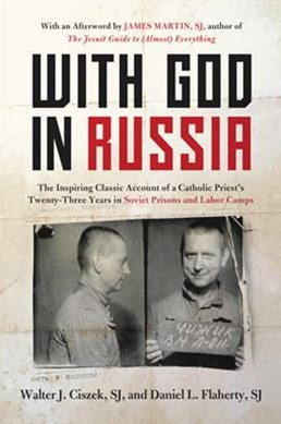 With God In Russia: The Inspiring Classic Account of a Catholic Priest'sTwenty-three Years in Soviet Prisons and Labor Camps