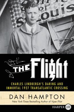 The Flight: Charles Lindbergh's Daring and Immortal 1927 Transatlantic Crossing [Large Print]