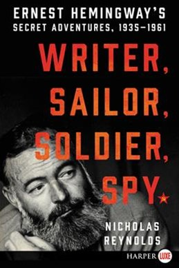 Writer, Sailor, Soldier, Spy: Ernest Hemingway's Secret Adventures, 1935-1961 [Large Print]