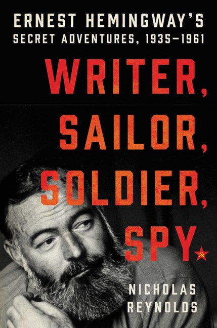 Writer, Sailor, Soldier, Spy: Hemingway's Secret Adventures, 1935-1961