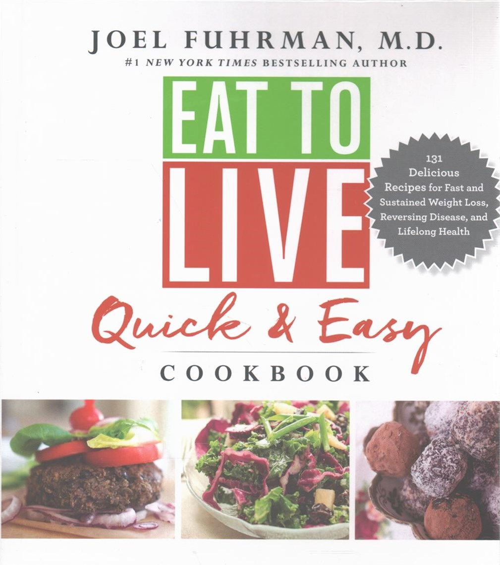 The Eat to Live Quick and Easy Cookbook