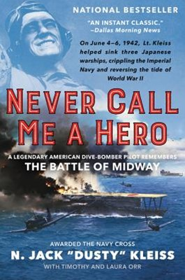 Never Call Me a Hero: An Autobiography of a Battle of Midway Dive BomberPilot
