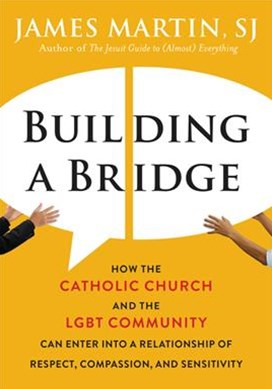 Building a Bridge: How the Catholic Church and the LGBT Community Can Enter into a Relationship of