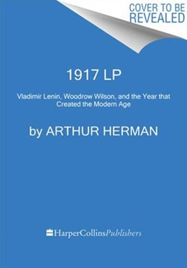 1917: Vladimir Lenin, Woodrow Wilson, And The Year That Created The Modern Age [Large Print]